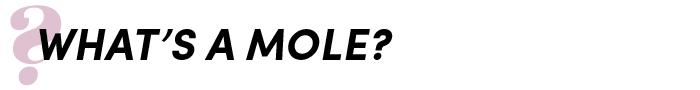 What's a mole?