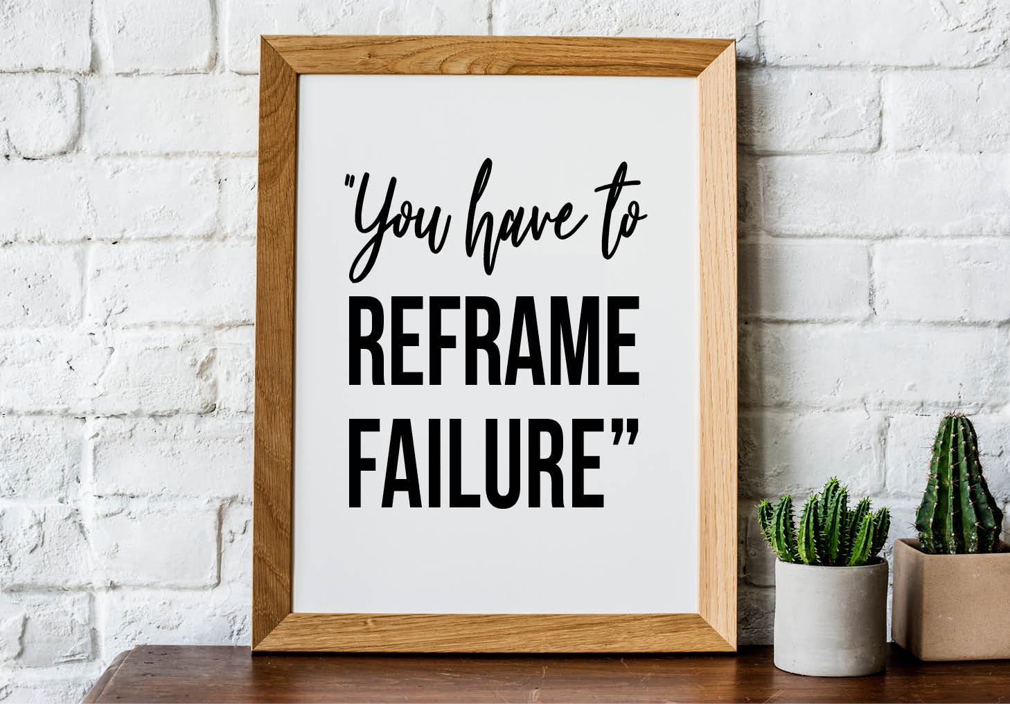 "Picture frame that says ""You have to reframe failure"""