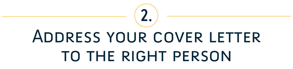 2. Address your cover letter to the right person