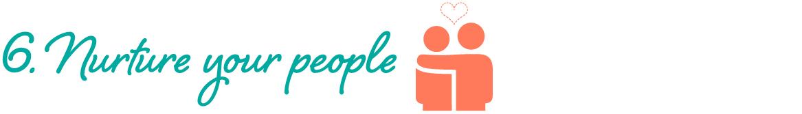 6. Nurture your people