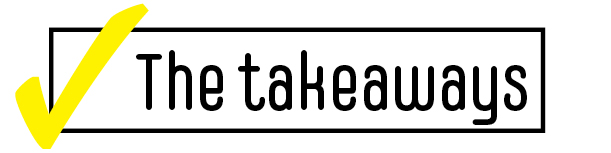 The takeaways