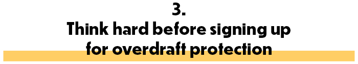 3. Think hard before signing up for overdraft protection