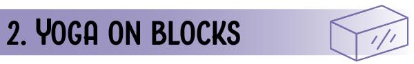 2. Yoga on blocks