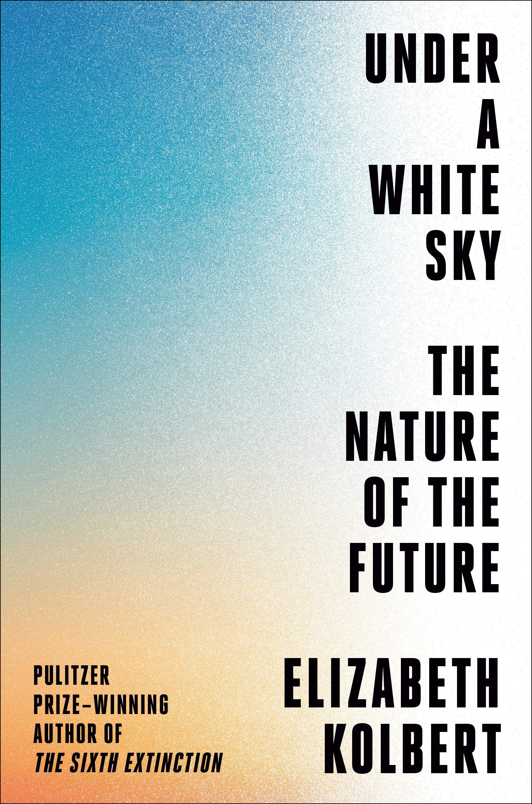 Under a White Sky- The Nature of the Future by Elizabeth Kolbert