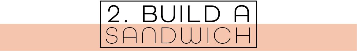 2. Build a sandwich