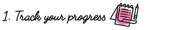 1. Track your progress