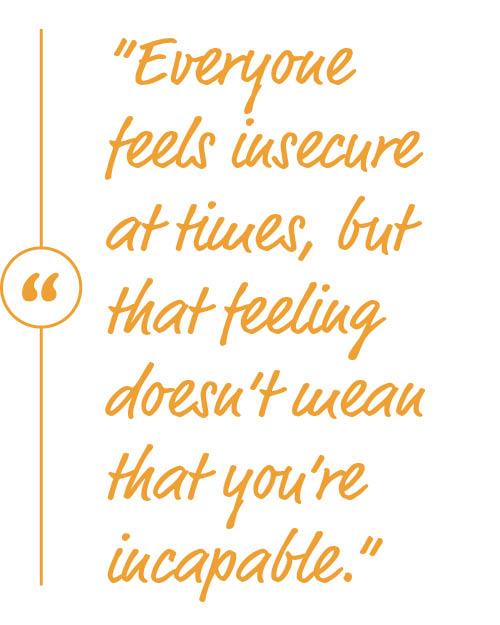 """Everyone feels insecure at times, but that feeling doesn't mean that you're incapable."""