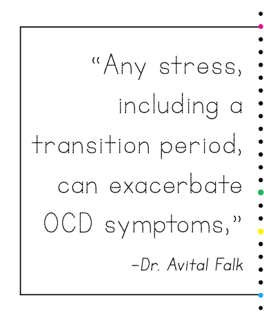 """""""Any stress, including a transition period, can exacerbate OCD symptoms,"""" —Dr. Avital Falk"""