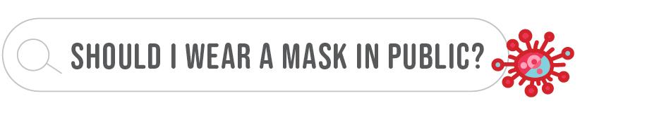 Should I wear a mask in public?