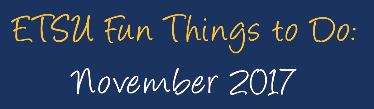 ETSU Fun Things to Do: November 2017