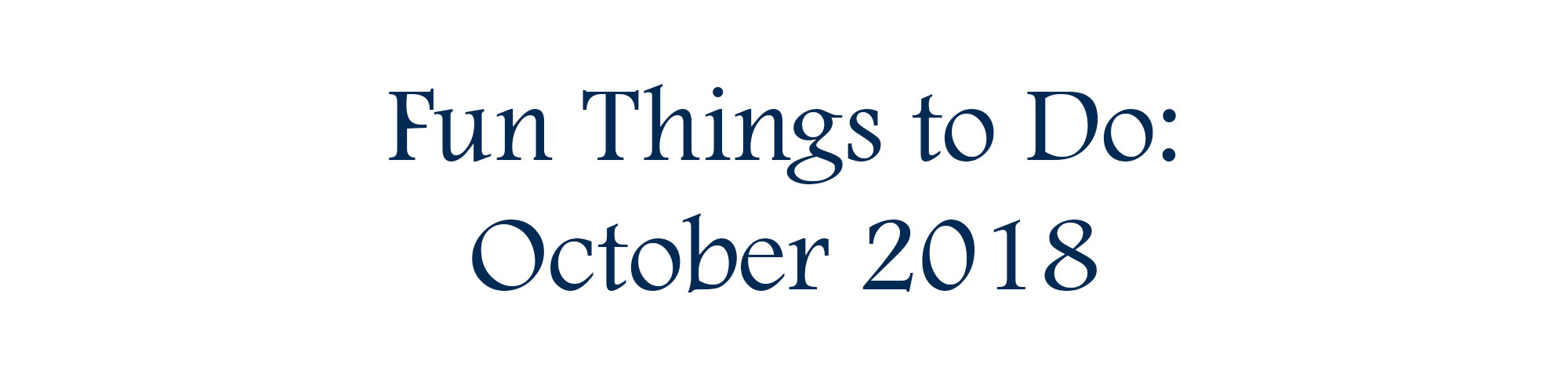 Fun Things to Do: October 2018