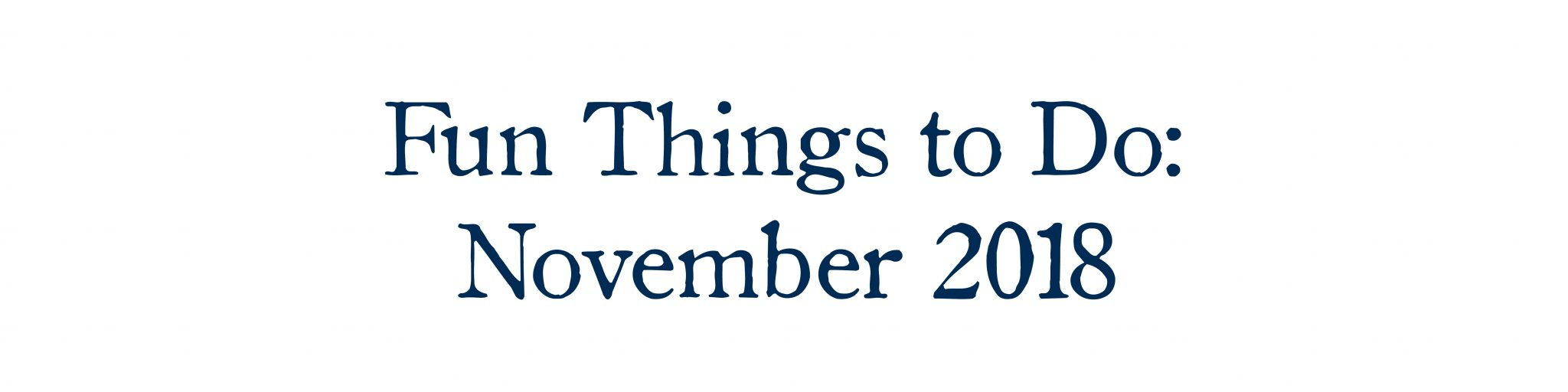 Fun Things to Do: November 2018