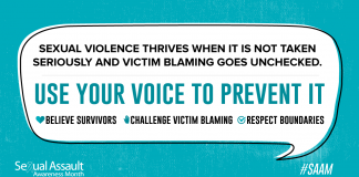 Sexual violence thrives when it is not taken seriously and victim blaming goes unchecked. Use your voice to prevent it. Believe survivors, challenge victim blaming, and respect boundaries.