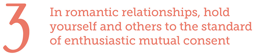3. In romantic relationships, hold yourself and others to the standard of enthusiastic mutual consent