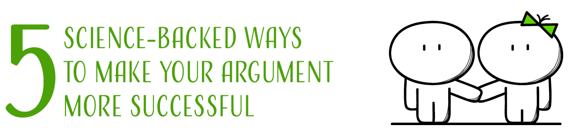 5 science-back ways to make your argument more successful