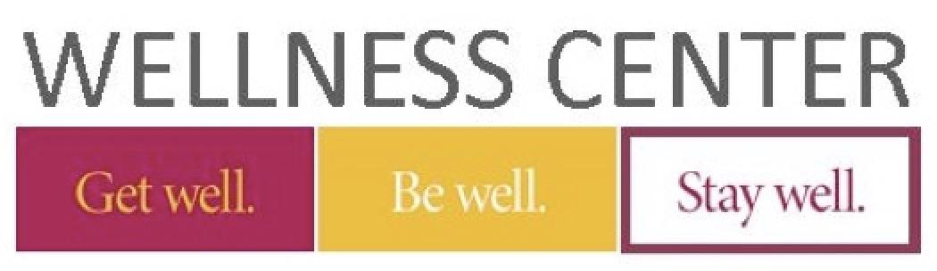 Wellness Center. Get Well. Be Well. Stay Well.