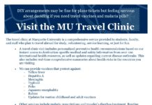 "DIY arrangements may be fine for plane tickets but feeling nervous about deciding if you need travel vaccines and malaria pills? Visit the MU Travel Clinic The travel clinic at Marquette University is a comprehensive service provided to students, faculty, and staff who plan to travel abroad for study, volunteering, service learning, or just for fun.  A travel clinic visit includes personalized preventive health recommendations based on our instant access to destination-specific medical and safety information from over 100 international health resources, as well as updates regarding current disease outbreaks. This also includes real-time comprehensive summaries about health risks in the countries you are visiting.  We can provide vaccines that protect against:  Yellow fever  Hepatitis A  Meningitis  Typhoid  Polio  Japanese encephalitis  Rabies  Updates for routine childhood and adult vaccines  Other services include malaria prescriptions and traveler's diarrhea treatment. Routine vaccinations can also be updated at this time (including tetanus, pertussis, MMR, chickenpox, influenza, and Hepatitis B).  For the best protection against disease, it is recommended that you make an appointment at least 6 weeks prior to your departure, which will allow you to develop full immunity from the vaccines. However, we also accommodate the spontaneous traveler with ""last minute"" appointments.  Cost for this service includes a modest office visit fee and any vaccination or medication charges. For more information on pricing, call MU Medical Clinic at (414) 288-7184, or vis- it our website at http://www.marquette.edu/medical-clinic/travel-clinic.shtml  If you need a physical for a VISA or study abroad program, we are able to provide this service at a separate appointment.  Note: Travel to Western Europe, Canada, Australia, and New Zealand generally do not require travel clinic services. Marquette University Medical Clinic Schroeder Complex, Lower Level 545 North 15th Street Milwaukee, WI 53233 To make an appointment, call (414) 288-7184. Please fill out and bring the Travel Clinic Form to your visit: http://www.marquette.edu/medical-clinic/travel-clinic.shtml"