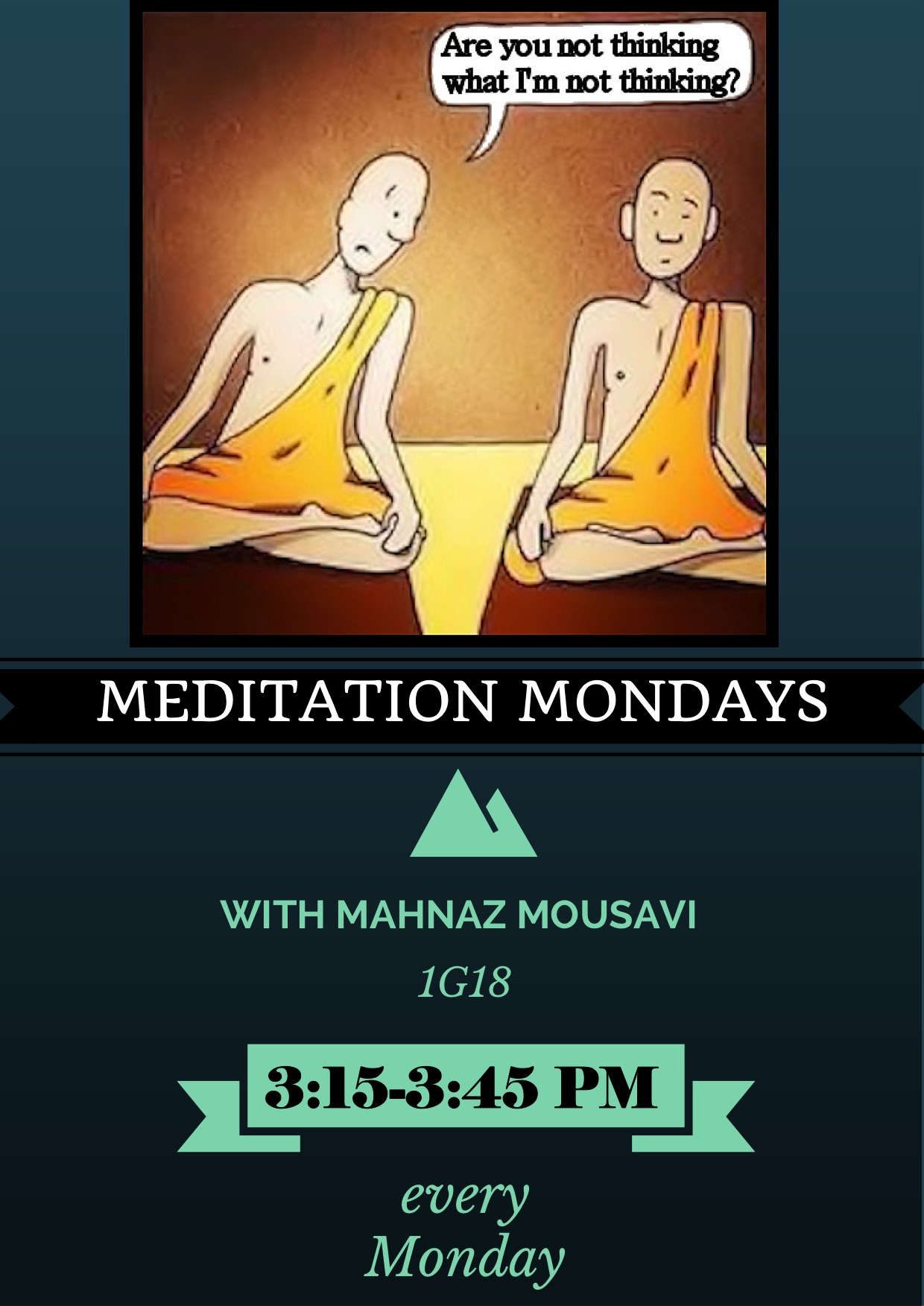 MEDITATION MONDAYS WITH MAHNAZ MOUSAVI 1G18 3:15-3:45 PM every Monday