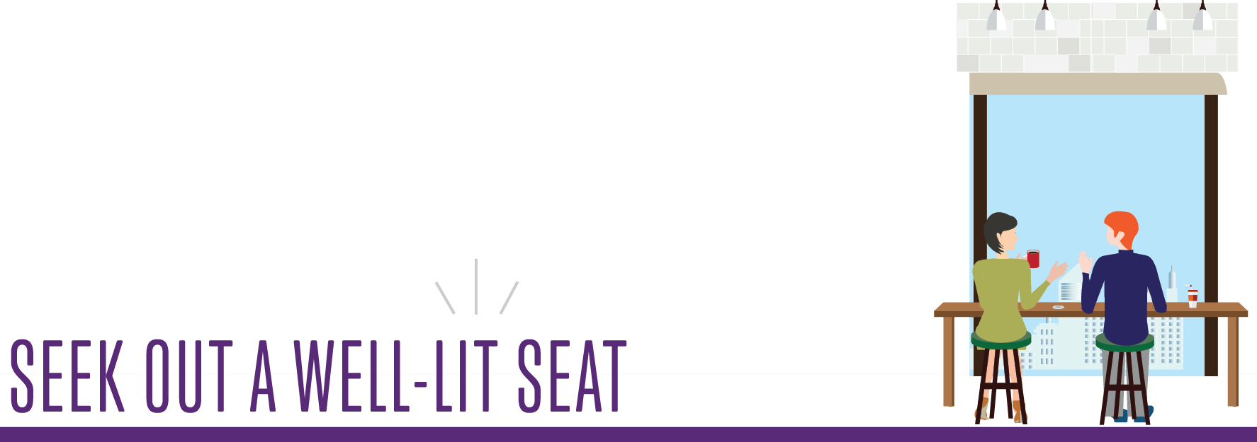 Seek out a well-lit seat