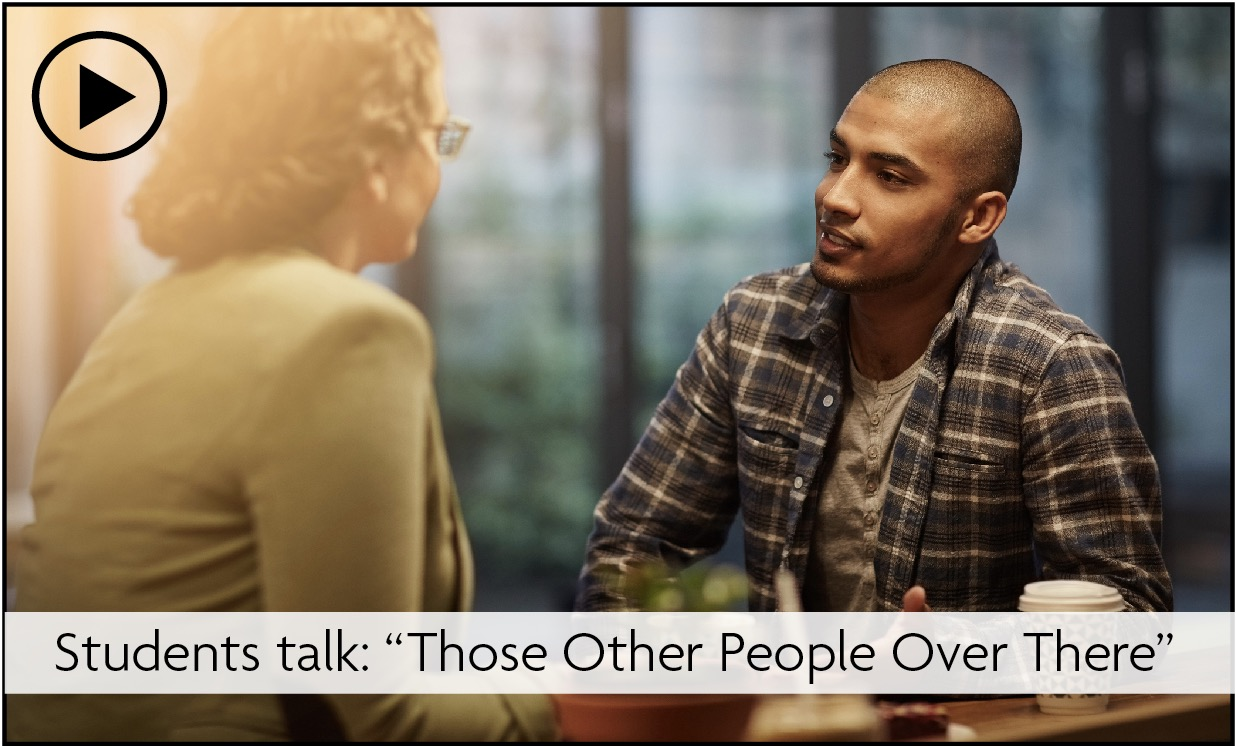 """Slideshow: Students talk: """"Those Other People Over There"""""""