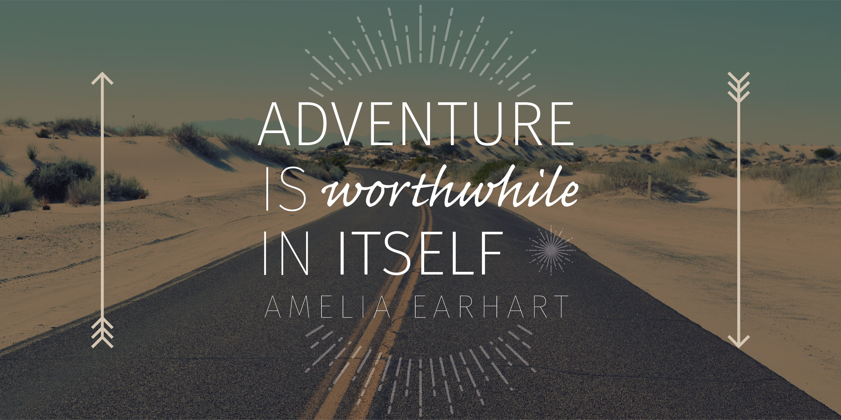 """""""Adventure is worthwhile in itself"""" - Amelia Earhart"""