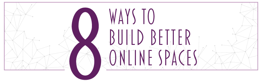 8 ways to build better online spaces