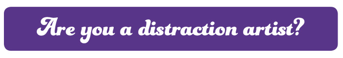 Are you a distraction artist?