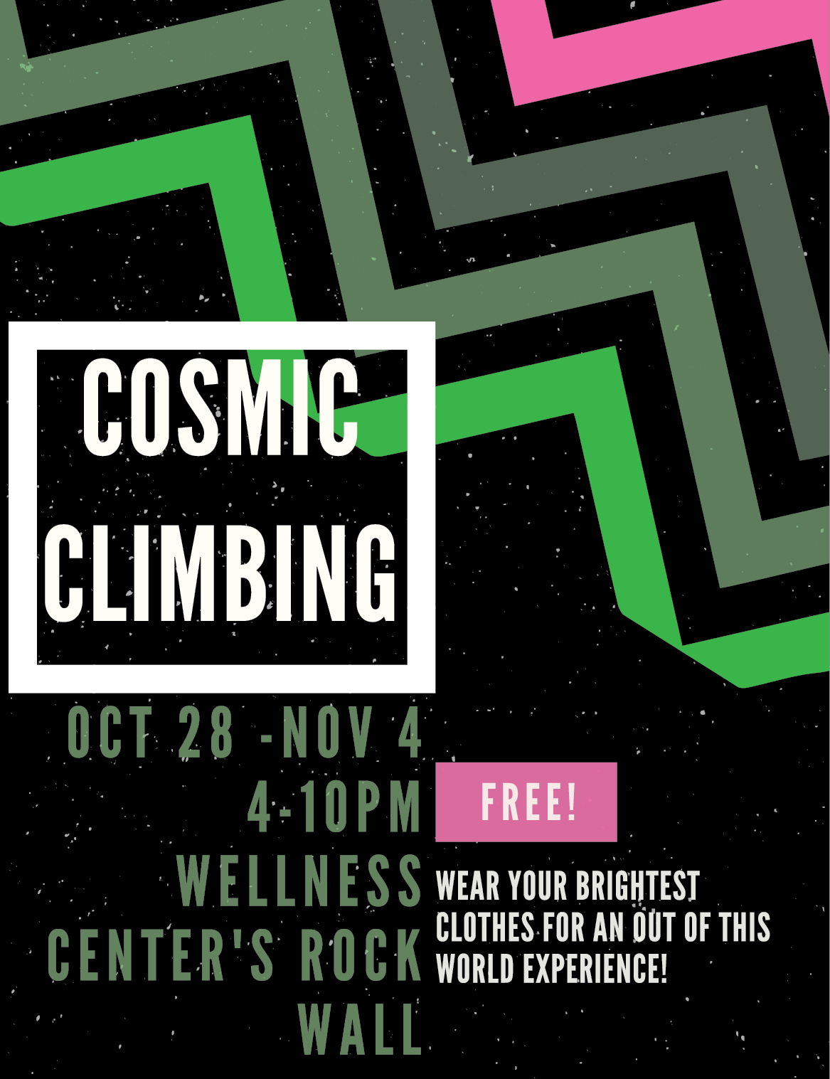 Cosmic climbing. Oct 28- Nov 4, 4-10 pm, Wellness center's rock wall. Free. Wear your brightest clothes for an out of this world experience