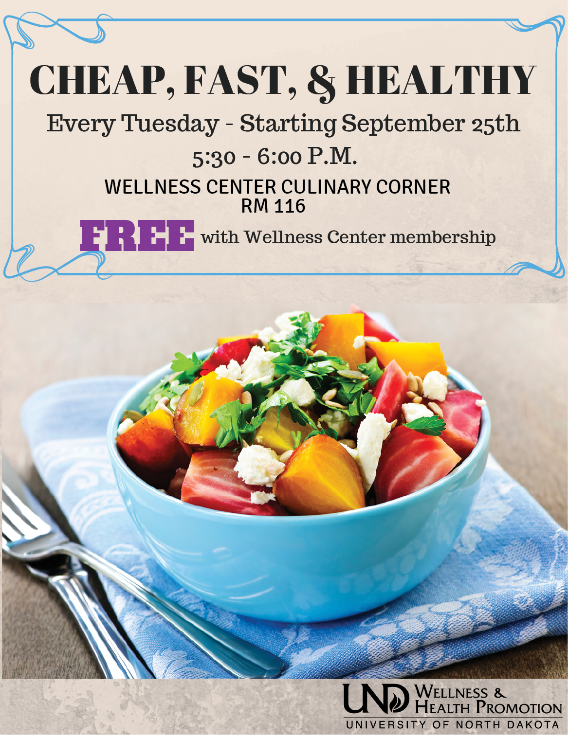 Cheap, fast, & healthy. Every Tuesday-Starting September 25th. 5:30-6pm. Wellness center culinary corner. Rm 116. Free with wellness center membership