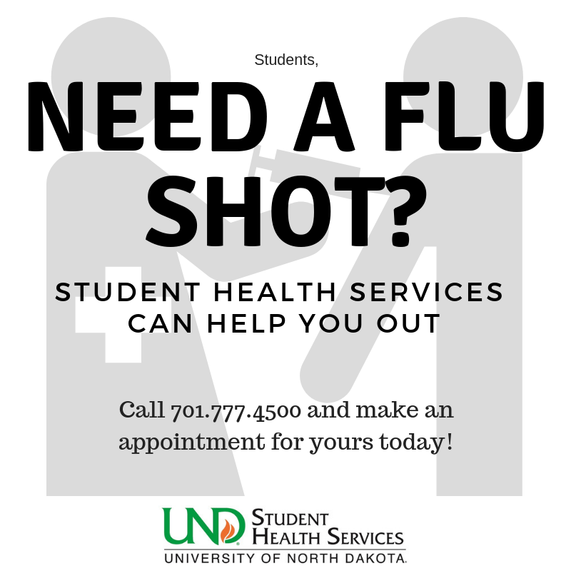 Need a flu shot? Student health services can help you out. Call 701-777-4500 and make an appointment today