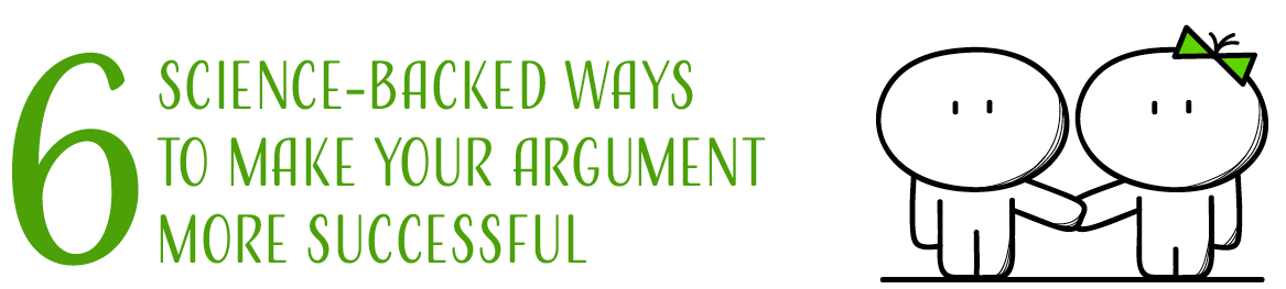 6 science-backed ways to make your argument more successful