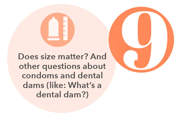 Does size matter? And other questions about condoms and dental dams (like: What's a dental dam?)