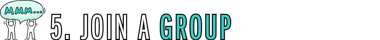 5. Join a group