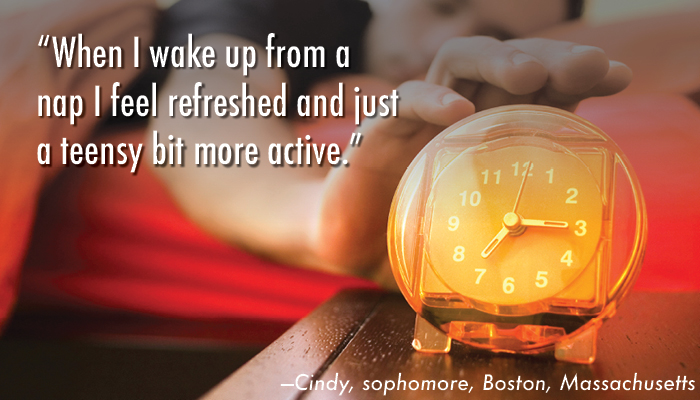 """When I wake up from a nap I feel refreshed and just a teensy bit more active."" —Cindy, sophomore, Boston, Massachusetts"