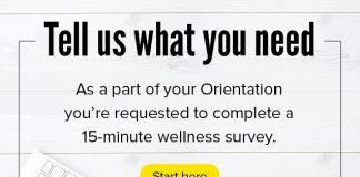 Tell us what you need: As a part of your Orientation you're requested to complete a 15-minute wellness survey.