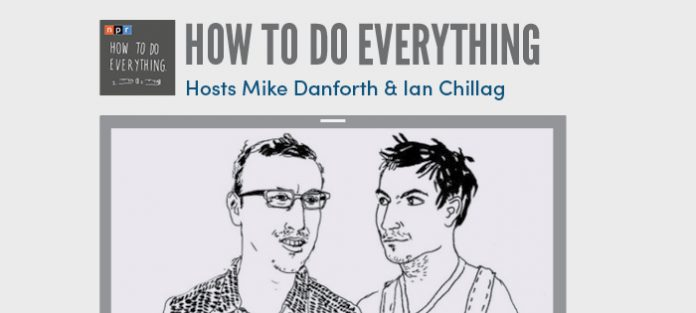 How to do everything by Hosts Mike Danforth & Ian Chillag
