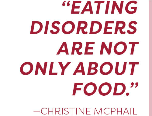 """Eating disorders are not only about food."" -Christine McPhail"